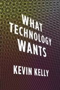 What-Technology-Wants-Kevin-Kelly1