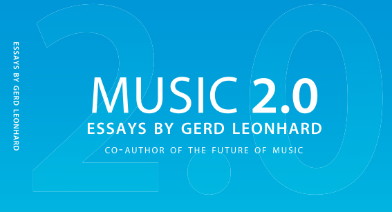 Music2.0: Gerd Leonhards Essays on the Future of The Music Industry